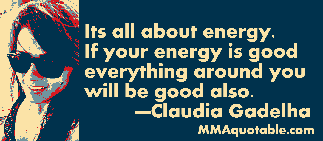 Good Energy Quotes Brilliant Motivational Quotes With Pictures Many Mma & Ufc Claudia