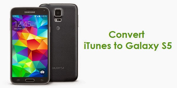 How to convert iTunes to Galaxy S5?