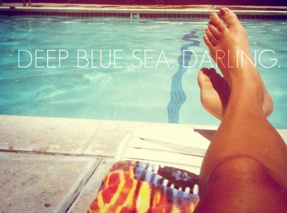 deep blue sea, darling.