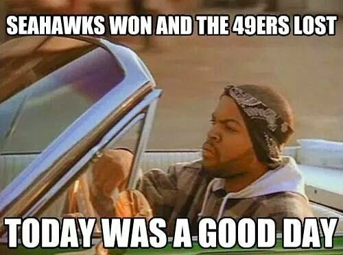 seahawks won and the 49ers lost today was a good day