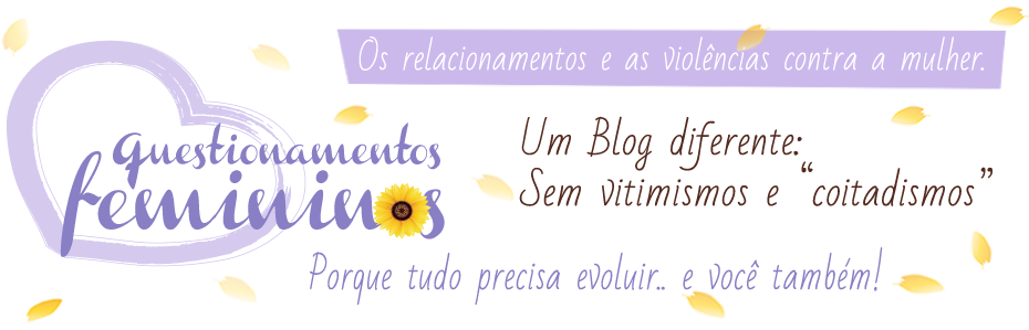 Questionamentos Femininos - Os Relacionamentos e as Violências contra a mulher