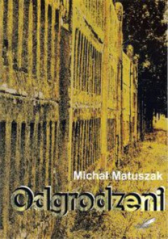 """Odgrodzeni"" – Michał Matuszak"