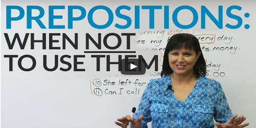 Learn When NOT to use prepositions in English!