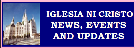 IGLESIA NI CRISTO NEWS, EVENTS AND UPDATES