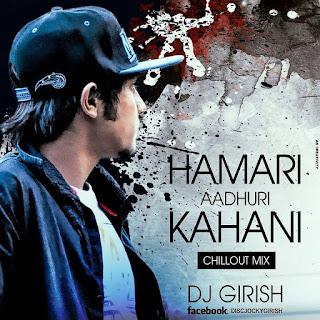 Hamari+adhuri+Kahani-Arijit+singh-Chillout+Mix+DJ+Girish