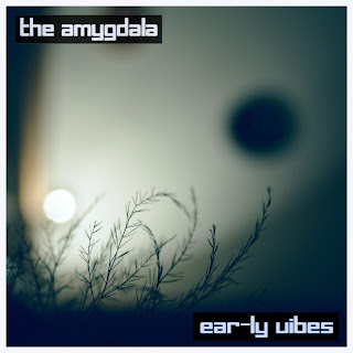 The Amygdala - Ear-ly Vibes (FREE DOWNLOAD)
