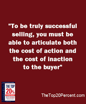 To be truly successful selling, you MUST be able to articulate both the cost of action and the cost on inaction to the buyer