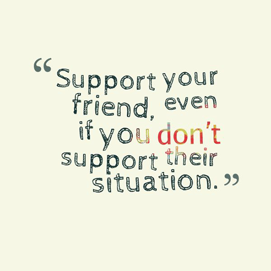 Support your friends, even if you don't support their situation