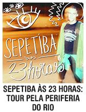 Sepetiba às 23 horas: tour pela periferia do Rio