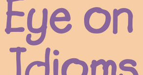 Eye on Idioms and the Road to Grammar
