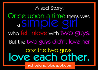 the two guys did'nt love her. coz the two guys love each other.
