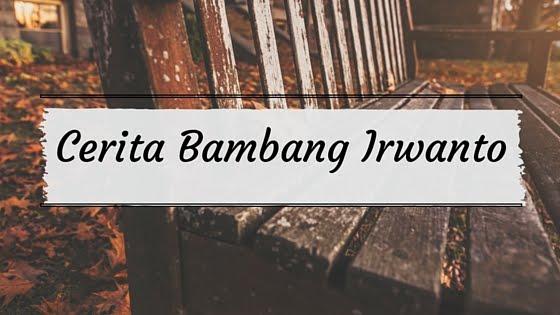Cerita Bambang Irwanto