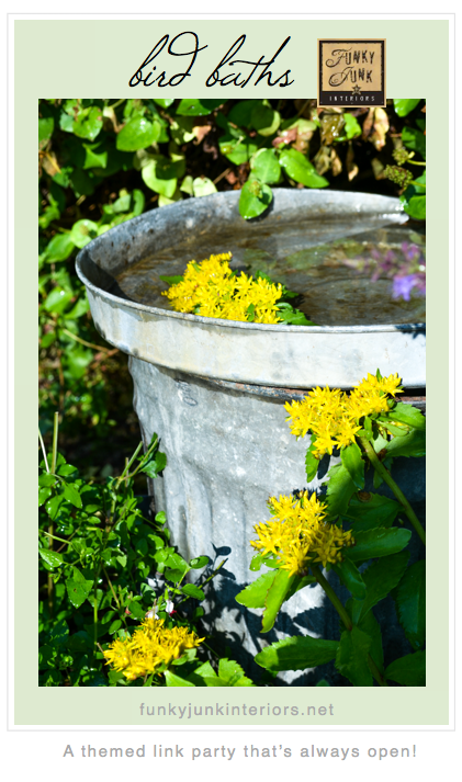 Bird Baths - a themed link party via Funky Junk Interiors