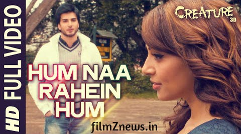 Hum Naa Rahein Hum (Full Video) Song from - Creature 3D