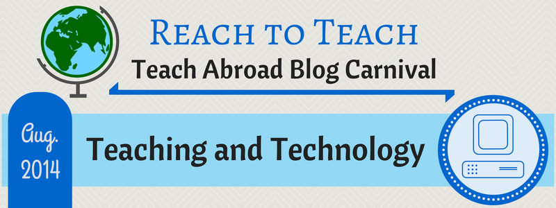 Reach to Teach: Teach Abroad Blog Carnival - Teaching and Technology