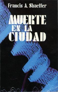 Francis A. Schaeffer-Muerte En La Ciudad-