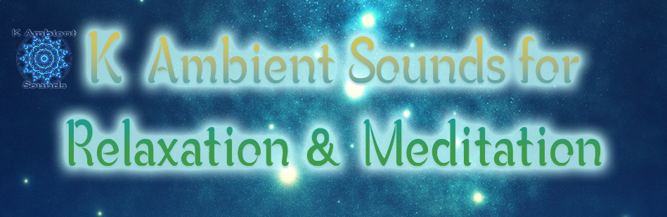 K Ambient Sounds For Relaxation & Meditation