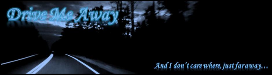 Drive Me Away...