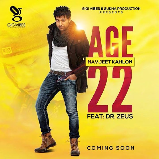 Age 22 by Navjeet Kahlon Ft. Dr Zeus Single Song Out Soon