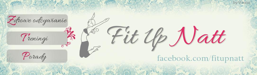 Fit Up Natt - blog o zdrowym stylu życia: odżywianie i treningi | Healthy Lifestyle Blog