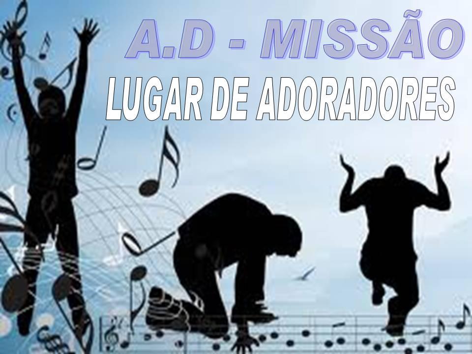 ASSEMBLÉIA DE DEUS-MISSÃO LUGAR DE ADORADORES