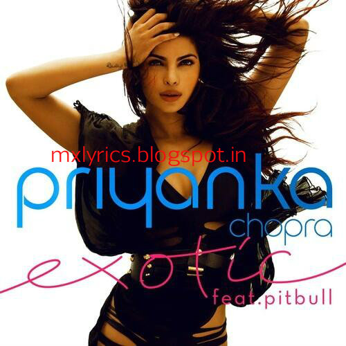 [Lyrics]Exotic - Priyanka Chopra feat. Pitbull Lyrics