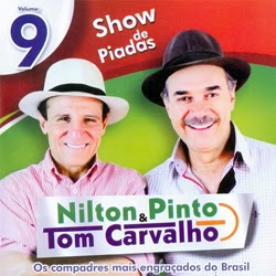 http://4.bp.blogspot.com/-iLFmmw_uG6I/Ulh9WPTnFlI/AAAAAAAAA8E/uo376MVrBJA/s1600/Nilton-Pinto-Tom-Carvalho-Show-de-Piadas-Vol.9-Frente.jpg