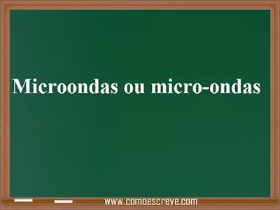 Microondas ou micro-ondas