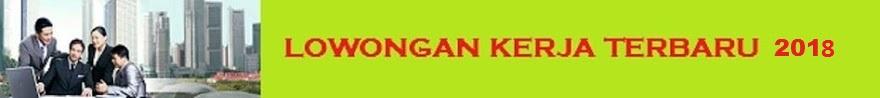 LOWONGAN KERJA TERBARU 2018 LULUSAN SMA/SMK-S1 TANGERANG