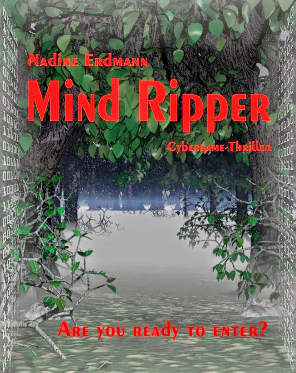 http://www.amazon.de/Mind-Ripper-Cybergame-Thriller-Nadine-Erdmann-ebook/dp/B00JJOT8AG/ref=sr_1_1?s=books&ie=UTF8&qid=1400600230&sr=1-1&keywords=mind+ripper