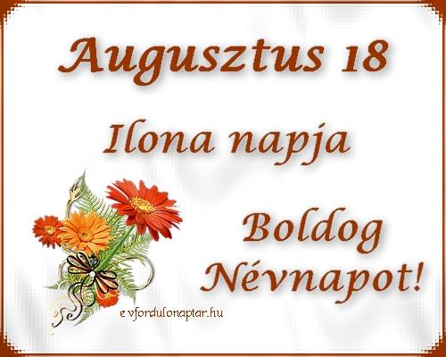 Augusztus 18 - Ilona névnap