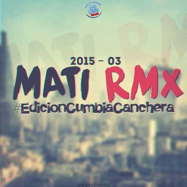 Mati Rmx Edicion Cumbia Canchera Vol. 3 (2015)