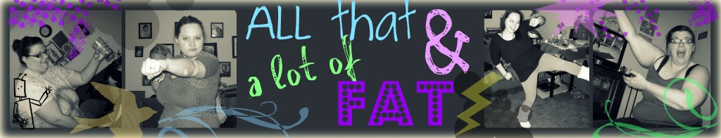All That & A Lot of Fat