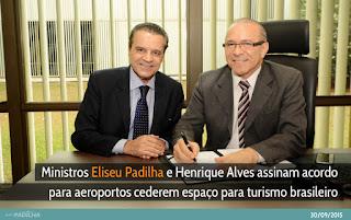 Ministros Eliseu Padilha e Henrique Alves assinam acordo para aeroportos cederem espaço para turismo brasileiro