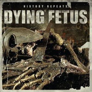 Dying Fetus - History Repeats