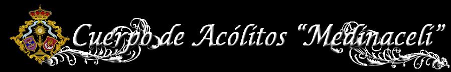 """Cuerpo de Acólitos """"Medinaceli"""""""