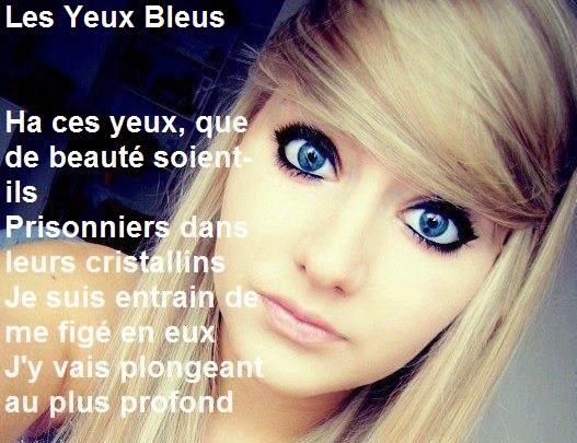 Poème d'amour 159, Les Yeux Bleus que de beauté soient- ils Prisonniers dans leurs cristallins, Elle m'a hypnotisé dés le premier jour Elle a pénétré mon âme donnant du bonheur