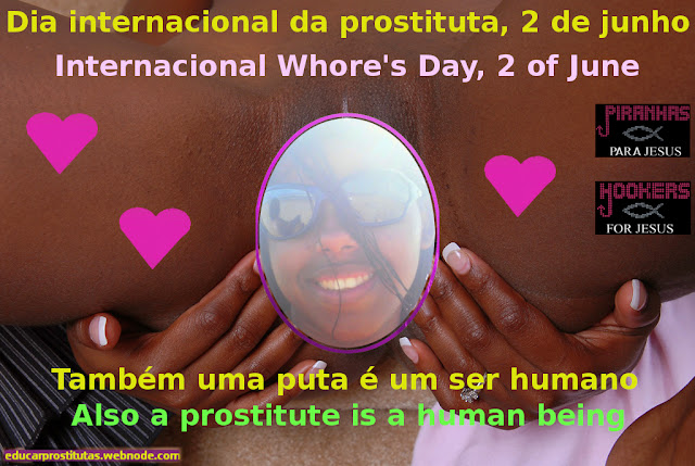 Internacional Whore's Day, 2nd of june. Dia internacional da prostituta, 2 de junho. Ama e educa as prostitutas e putas.