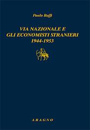 P. Baffi, Via Nazionale e gli economisti stranieri, a cura di Beniamino A. Piccone, Aragno 2017