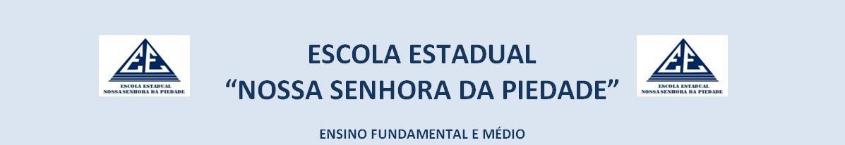 """ESCOLA ESTADUAL """"NOSSA SENHORA DA PIEDADE"""""""