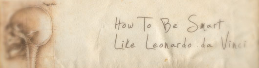 How To Be Smart Like Leonardo da Vinci