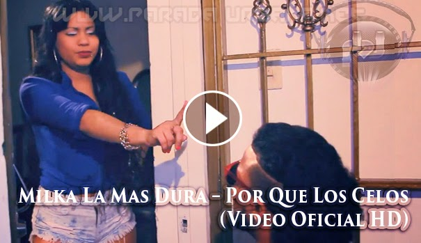 VIDEO - Milka La Mas Dura – Por Que Los Celos (Video Oficial HD)