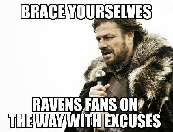 brace yourselves ravens fans on the way with excuses