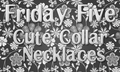 Friday Five: 5 Cute Collar Necklaces
