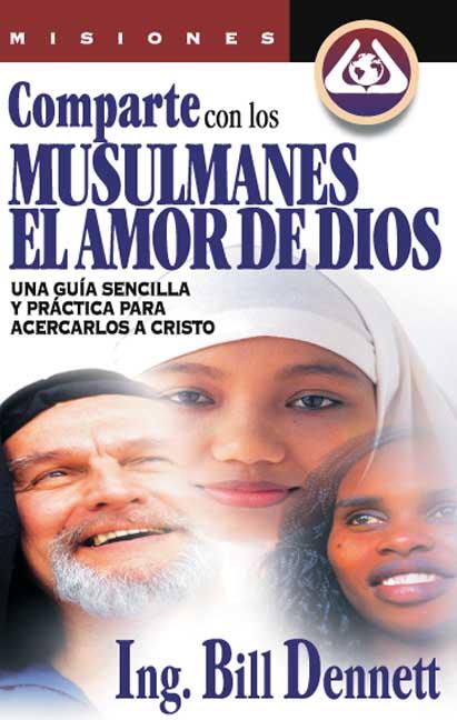 Bill Dennett-Comparte Con Los Musulmanes El Amor De Dios-