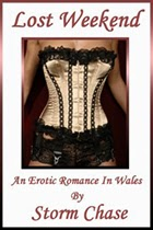 Lost Weekend: An Erotic Romance In Wales by Storm Chase