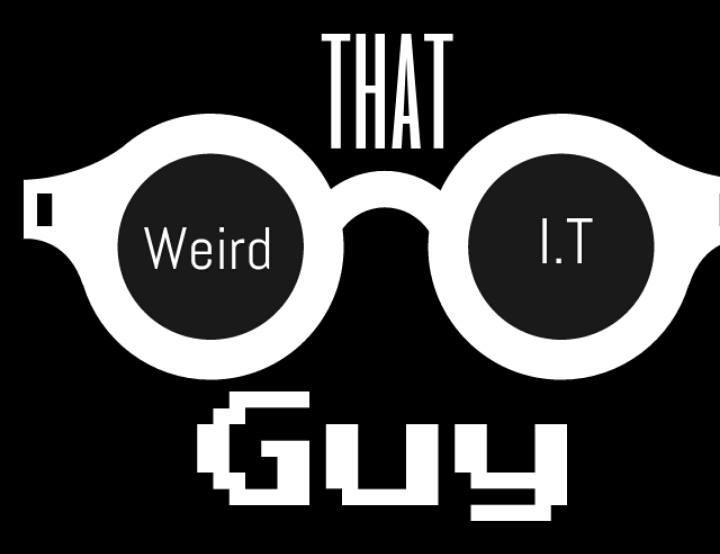 That Weird I.T. Guy