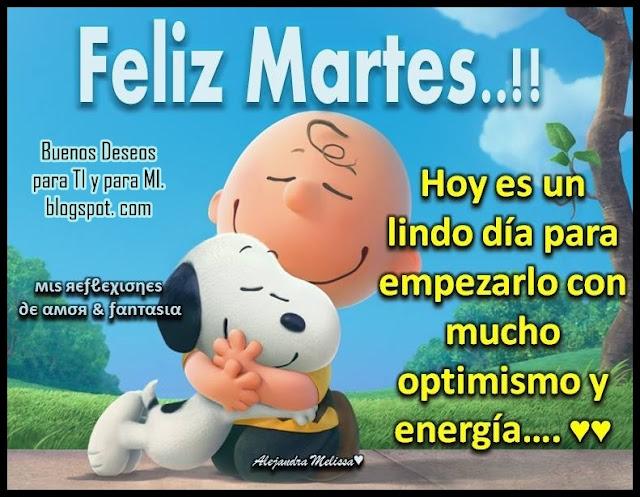 FELIZ MARTES !!! Hoy es un lindo día para empezarlo con mucho optimismo y energía!