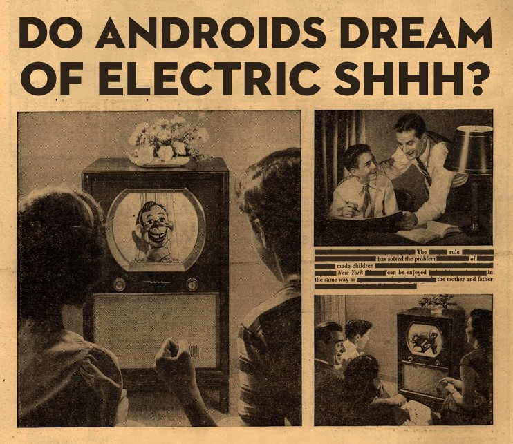 Do Androids Dream of Electric Shhh?