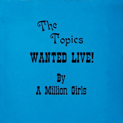 THE TOPICS - 1976 - WANTED LIVE by a Million Girls